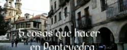 Mis 5 imprescindibles para conocer Pontevedra